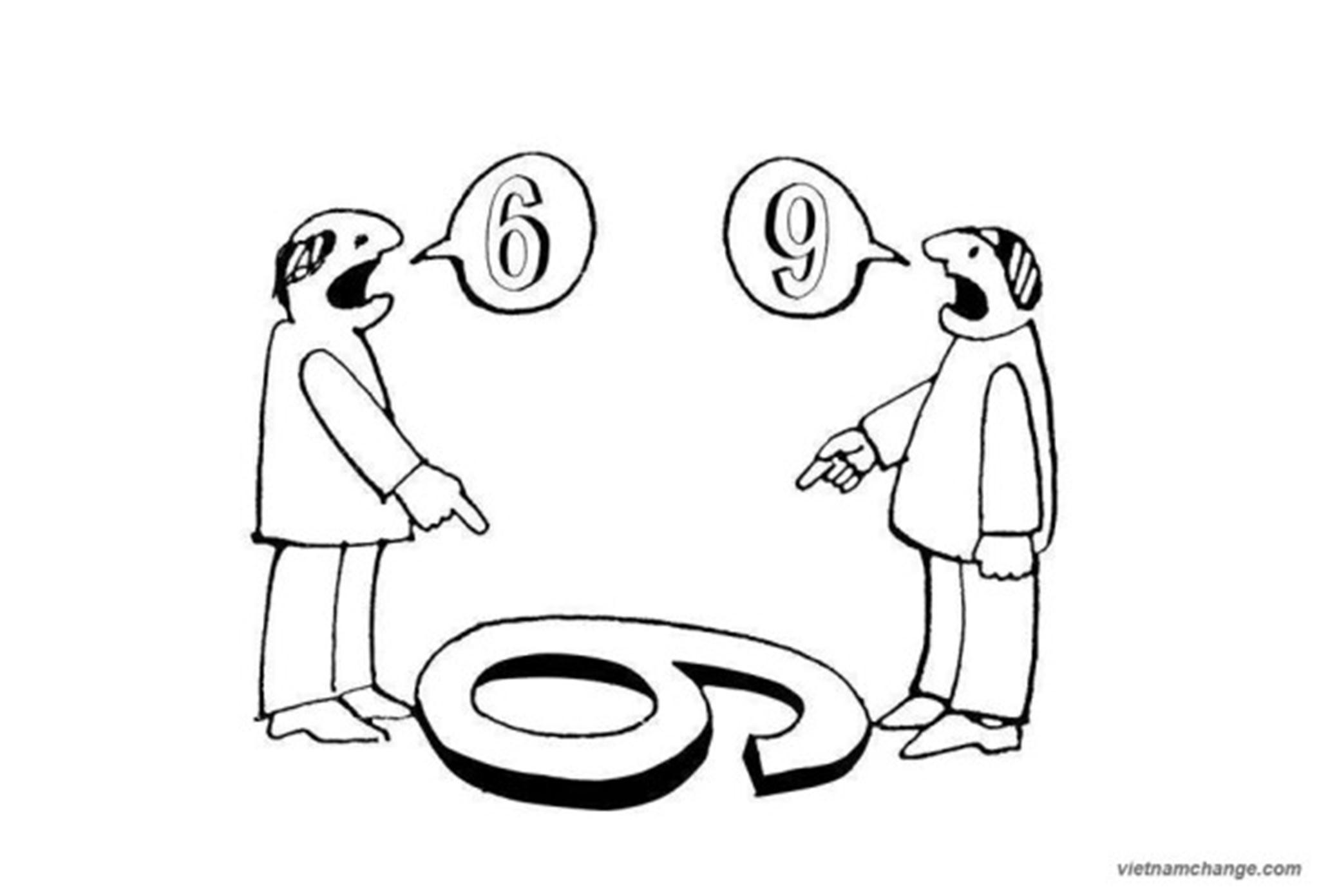Tôi đã học được rằng, vấn đề không phải là hình dáng số 6 hay số 9.  Vấn đề là lợi ích của việc nhìn số 6 hoặc nhìn ra số 9 là gì.