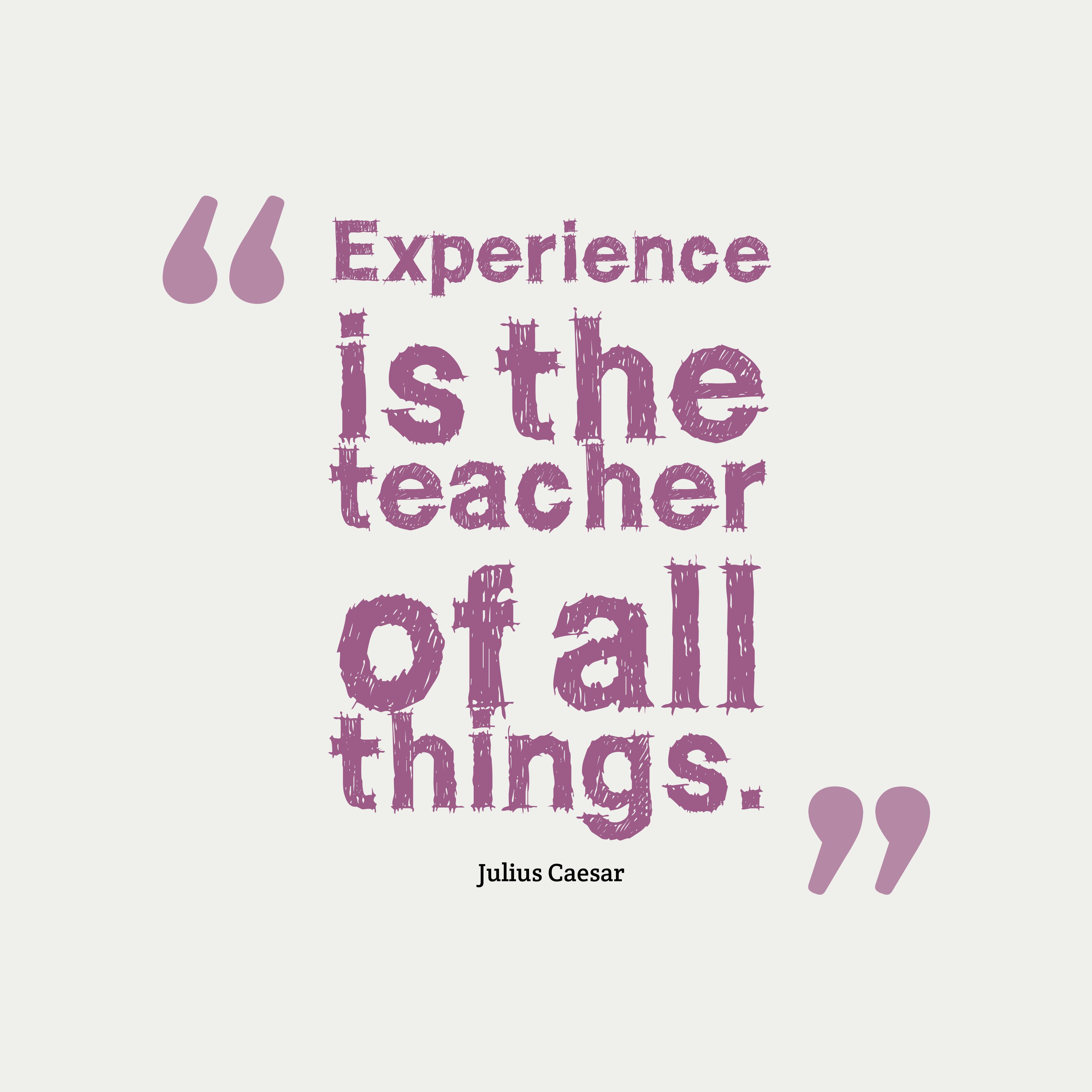 Trải nghiệm là thầy cho tất cả mọi thứ - Ảnh (c) internet